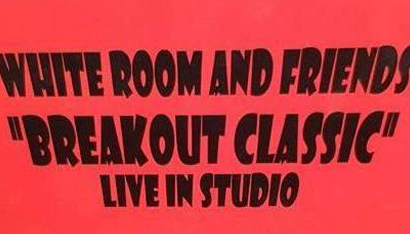 """White Room and Friends – """"Breakout Classic"""""""