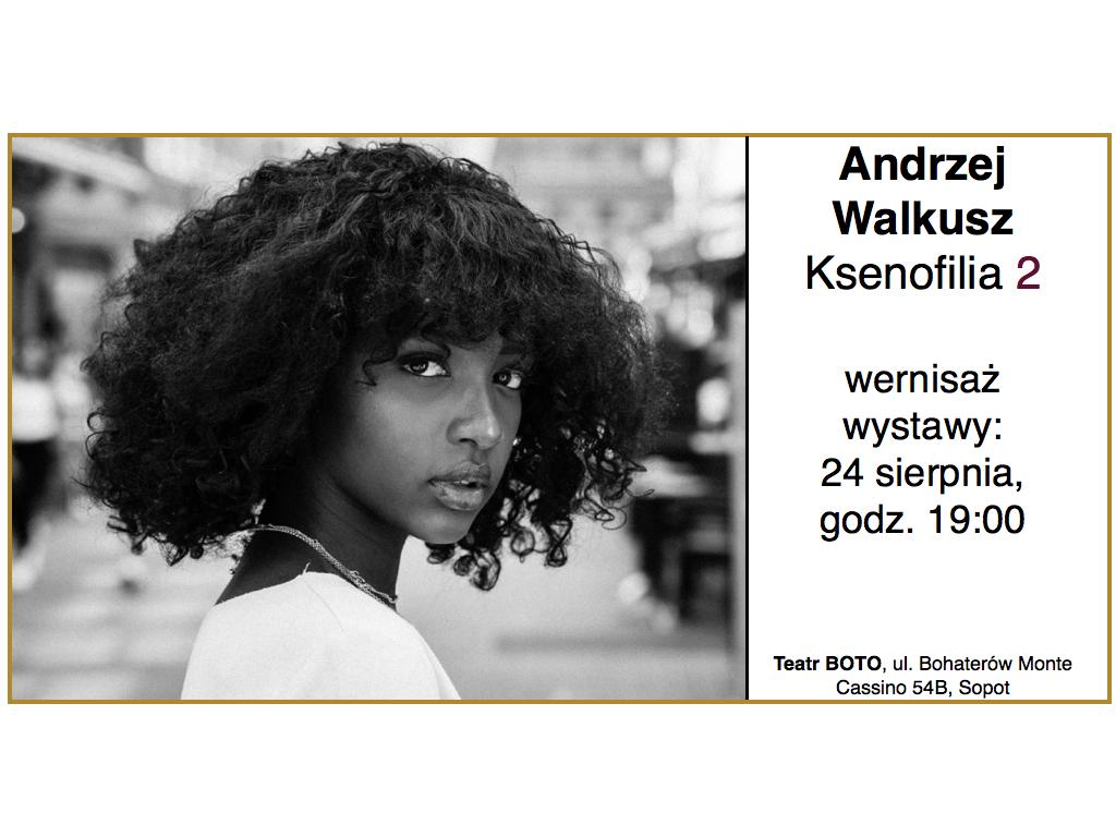 Andrzej Walkusz – Ksenofilia 2 / wernisaż wystawy