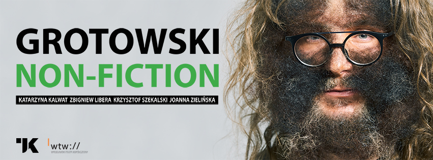 Grotowski non-fiction, reż. Katarzyna Kalwat / SNF 2019